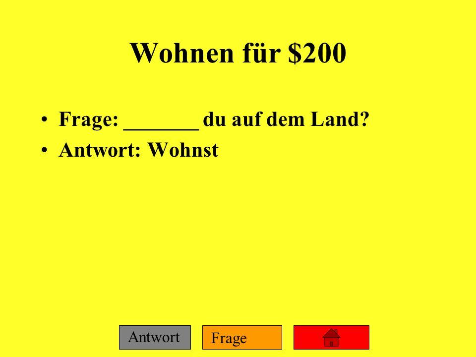 Wohnen für $200 Frage: _______ du auf dem Land Antwort: Wohnst