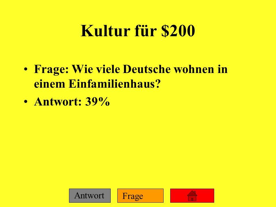 Kultur für $200 Frage: Wie viele Deutsche wohnen in einem Einfamilienhaus Antwort: 39%