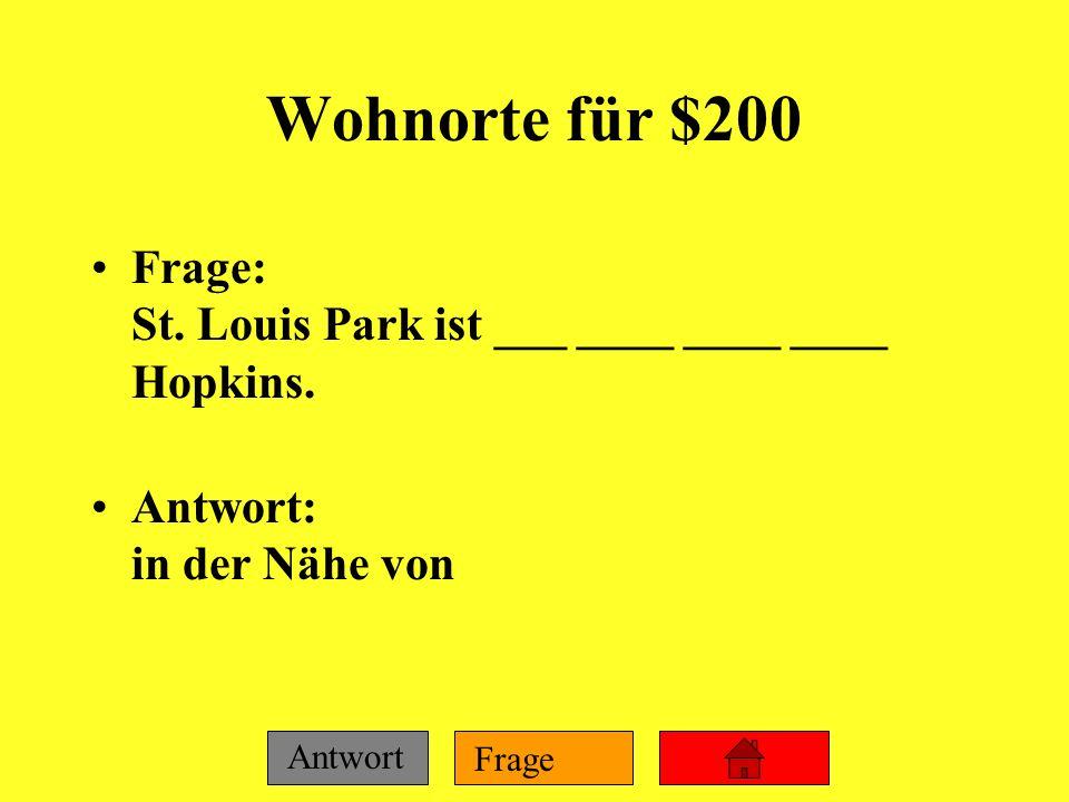 Wohnorte für $200 Frage: St. Louis Park ist ___ ____ ____ ____ Hopkins. Antwort: in der Nähe von