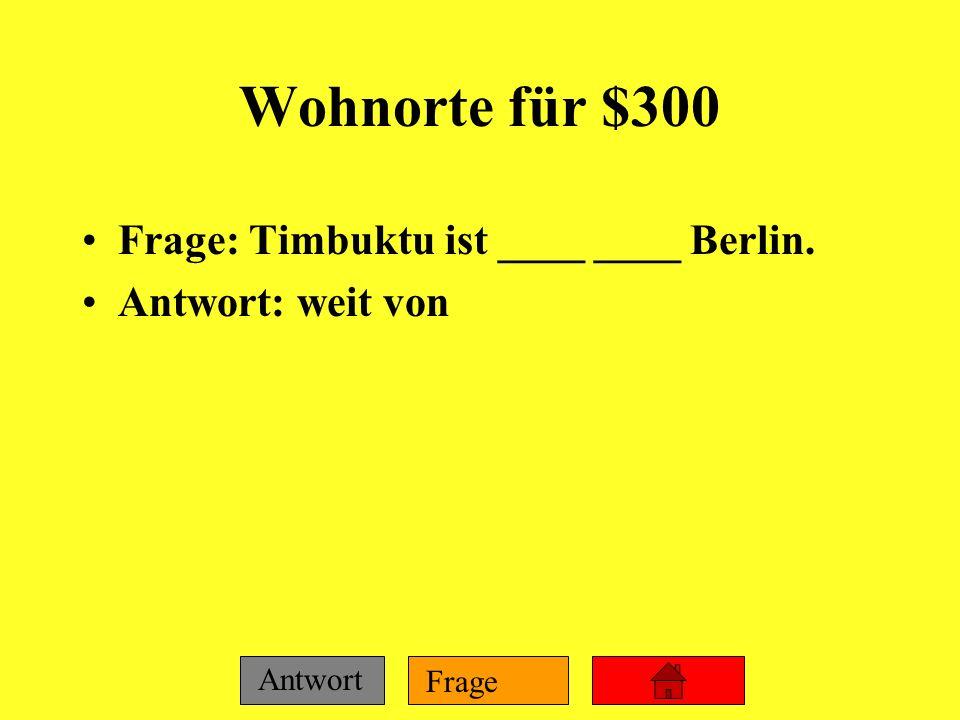 Wohnorte für $300 Frage: Timbuktu ist ____ ____ Berlin.