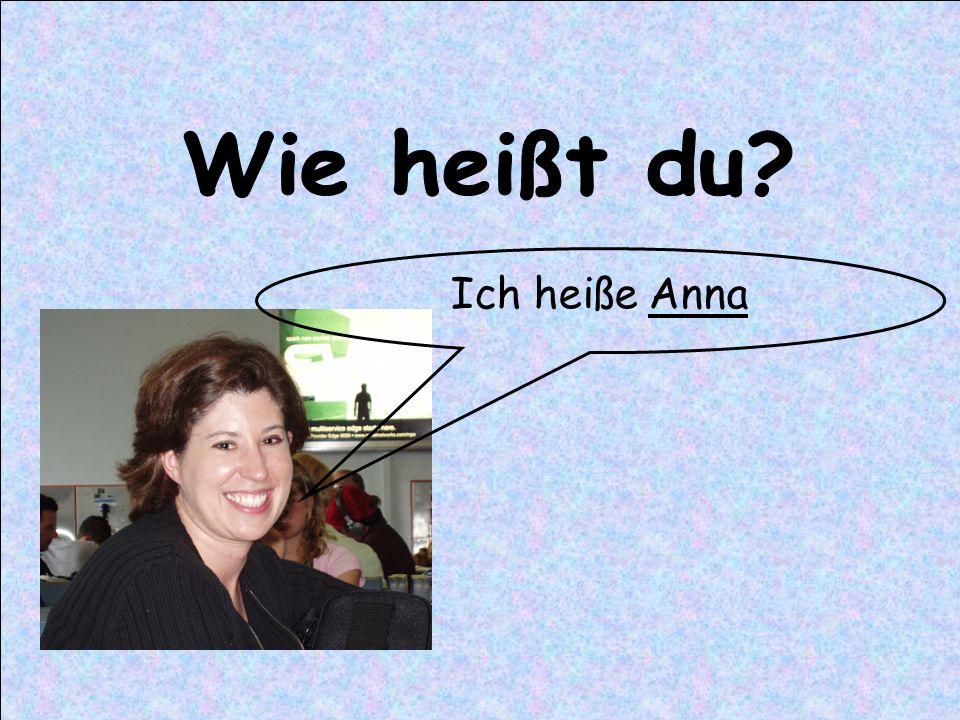 Wie heißt du Ich heiße Anna