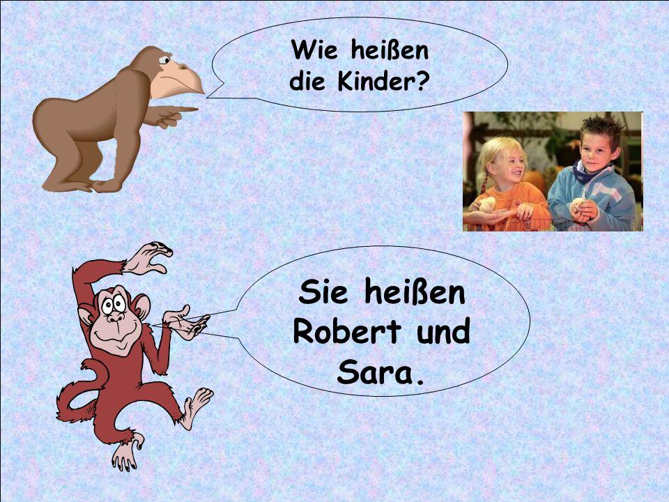 Sie heißen Robert und Sara.