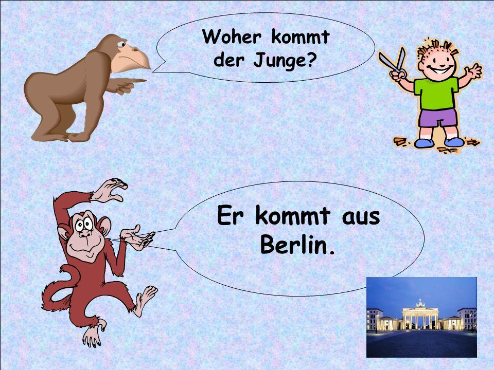 Woher kommt der Junge Er kommt aus Berlin.