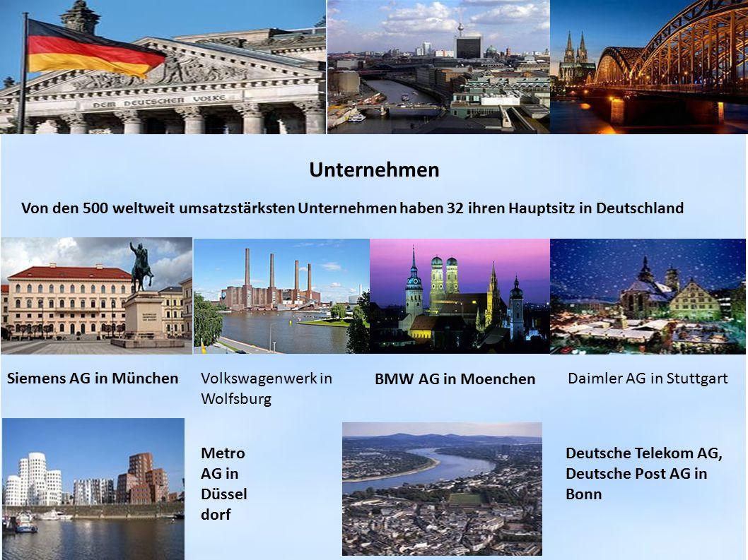 Unternehmen Von den 500 weltweit umsatzstärksten Unternehmen haben 32 ihren Hauptsitz in Deutschland.