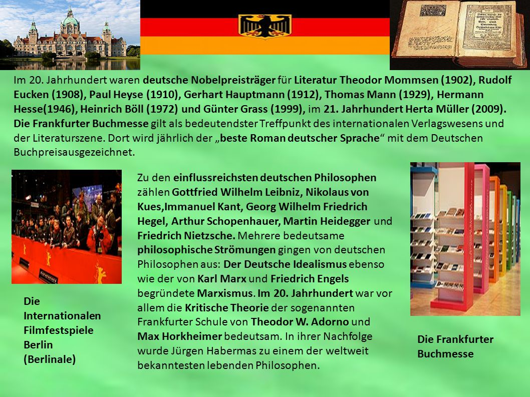 Im 20. Jahrhundert waren deutsche Nobelpreisträger für Literatur Theodor Mommsen (1902), Rudolf Eucken (1908), Paul Heyse (1910), Gerhart Hauptmann (1912), Thomas Mann (1929), Hermann Hesse(1946), Heinrich Böll (1972) und Günter Grass (1999), im 21. Jahrhundert Herta Müller (2009).