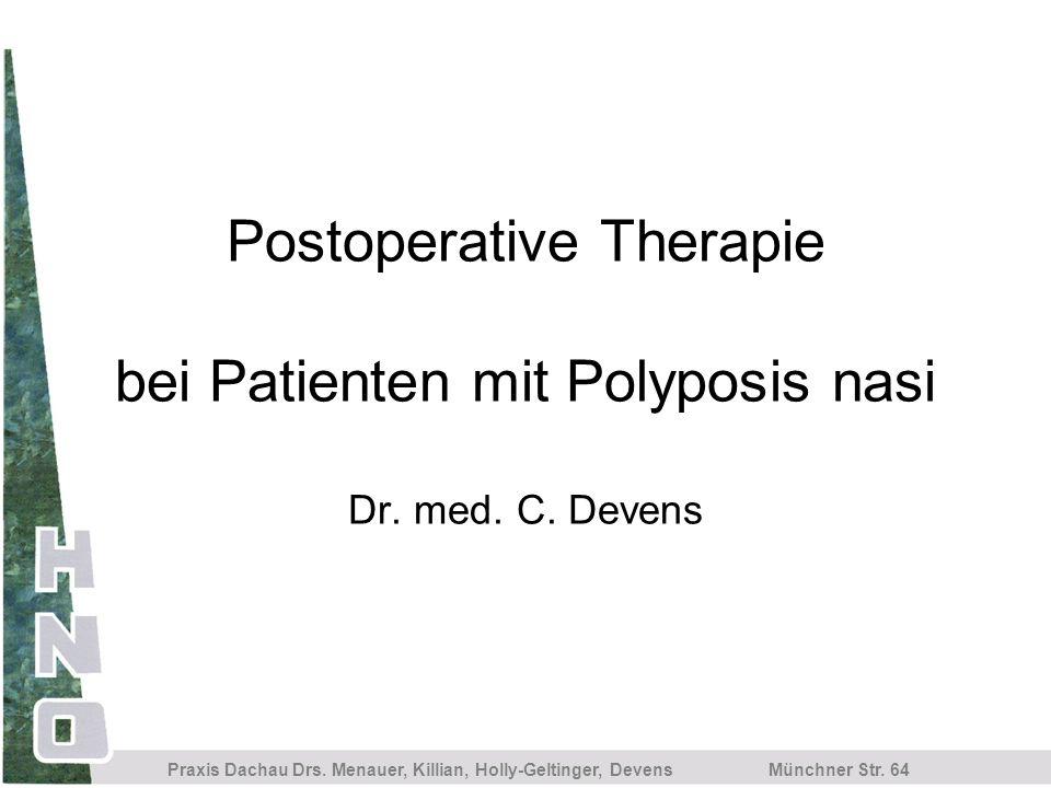 Postoperative Therapie bei Patienten mit Polyposis nasi Dr. med. C