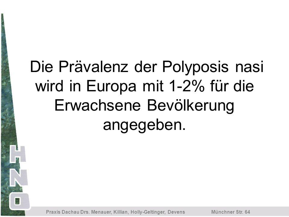 Die Prävalenz der Polyposis nasi wird in Europa mit 1-2% für die Erwachsene Bevölkerung angegeben.