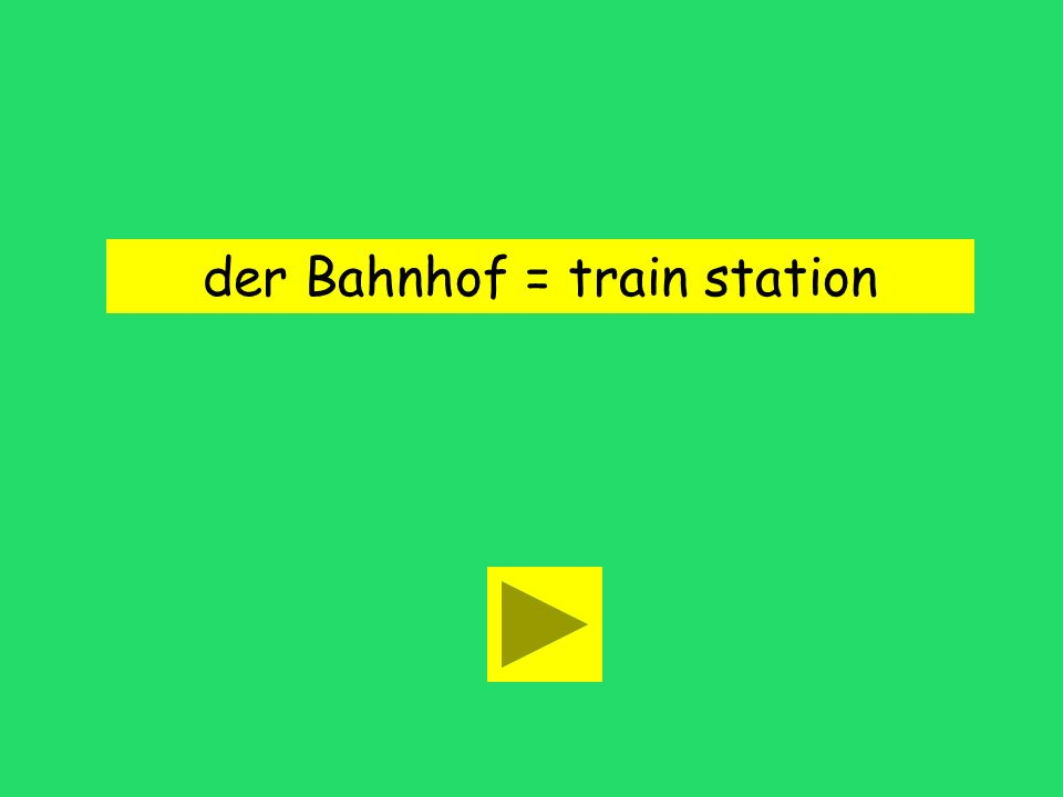 der Bahnhof = train station