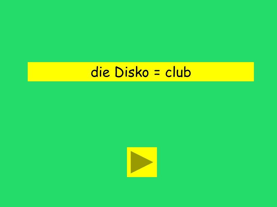 die Disko = club