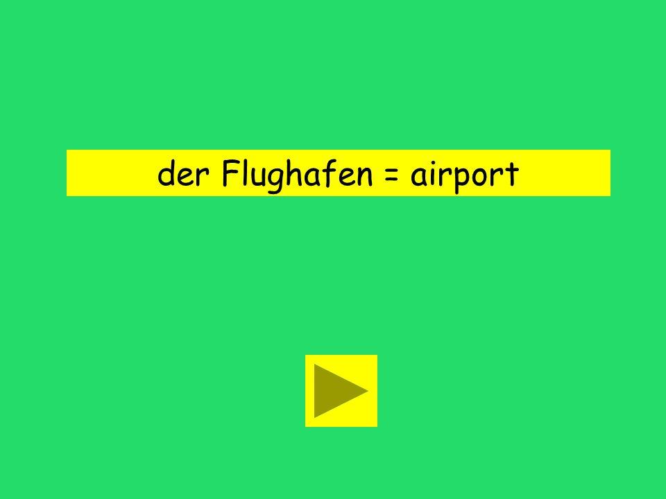 der Flughafen = airport