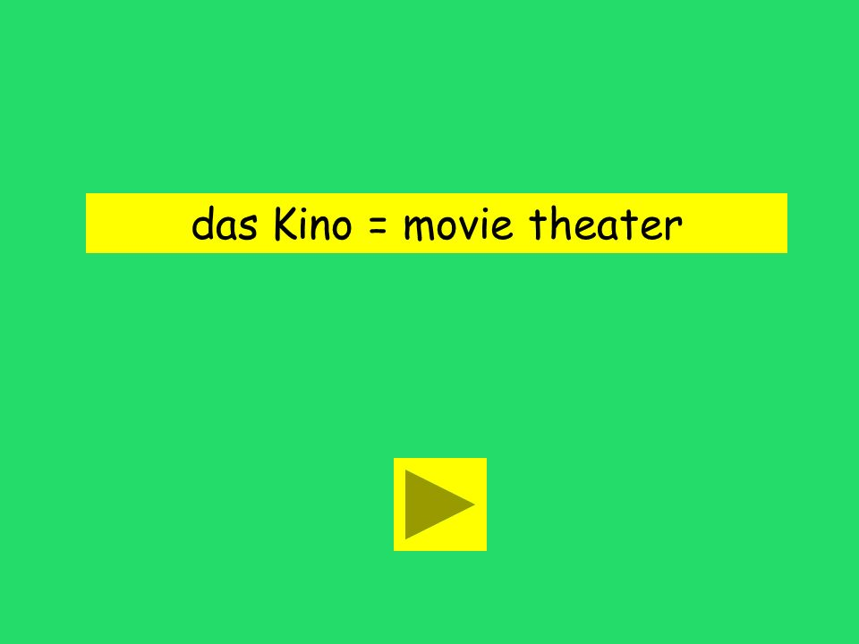 das Kino = movie theater