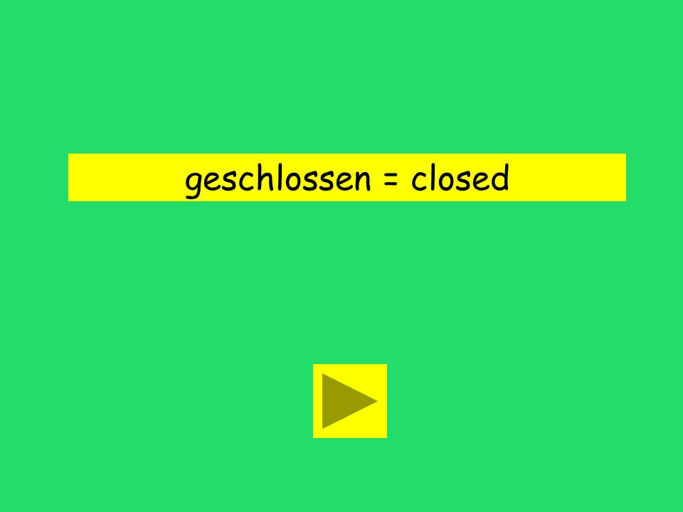 geschlossen = closed