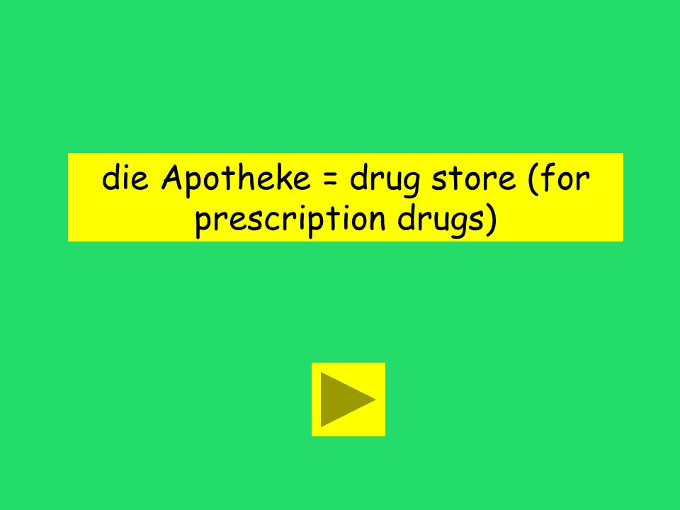 die Apotheke = drug store (for prescription drugs)