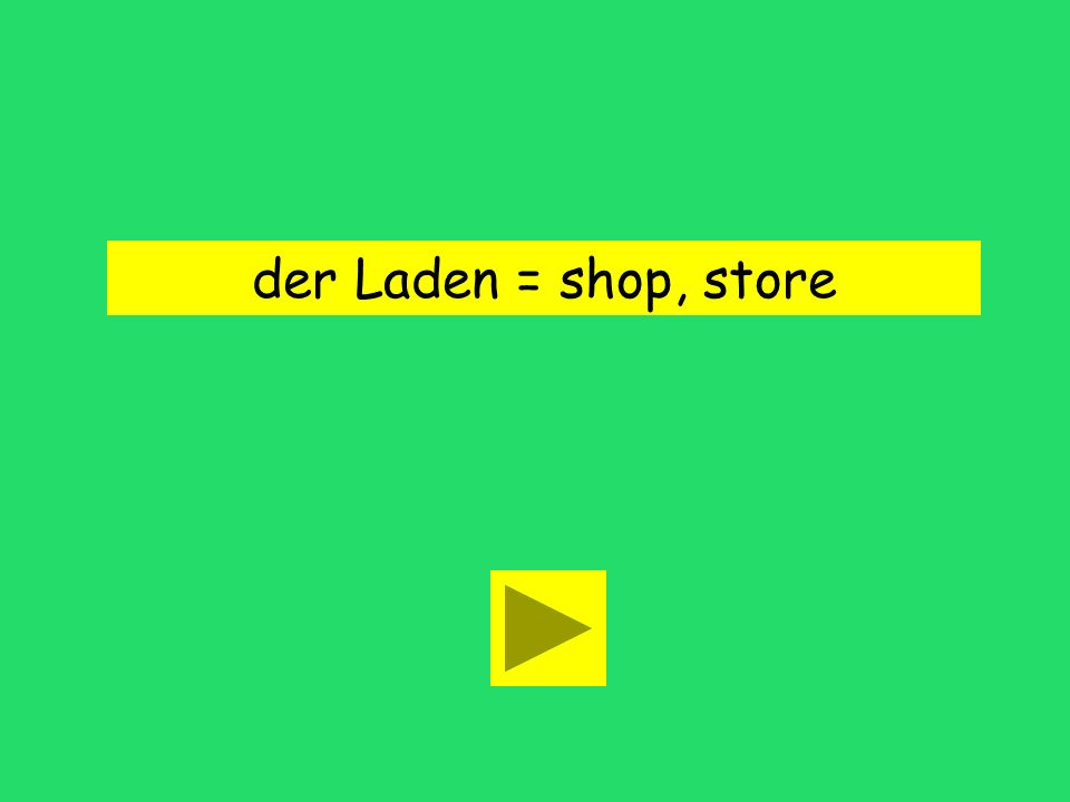der Laden = shop, store