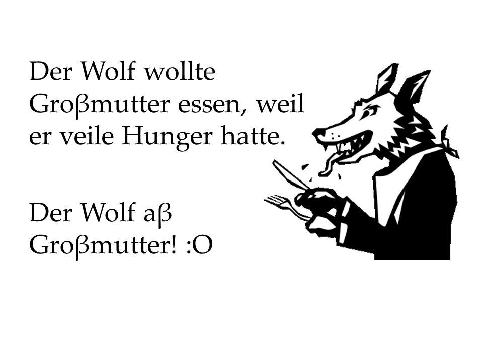 Der Wolf wollte Groβmutter essen, weil er veile Hunger hatte.