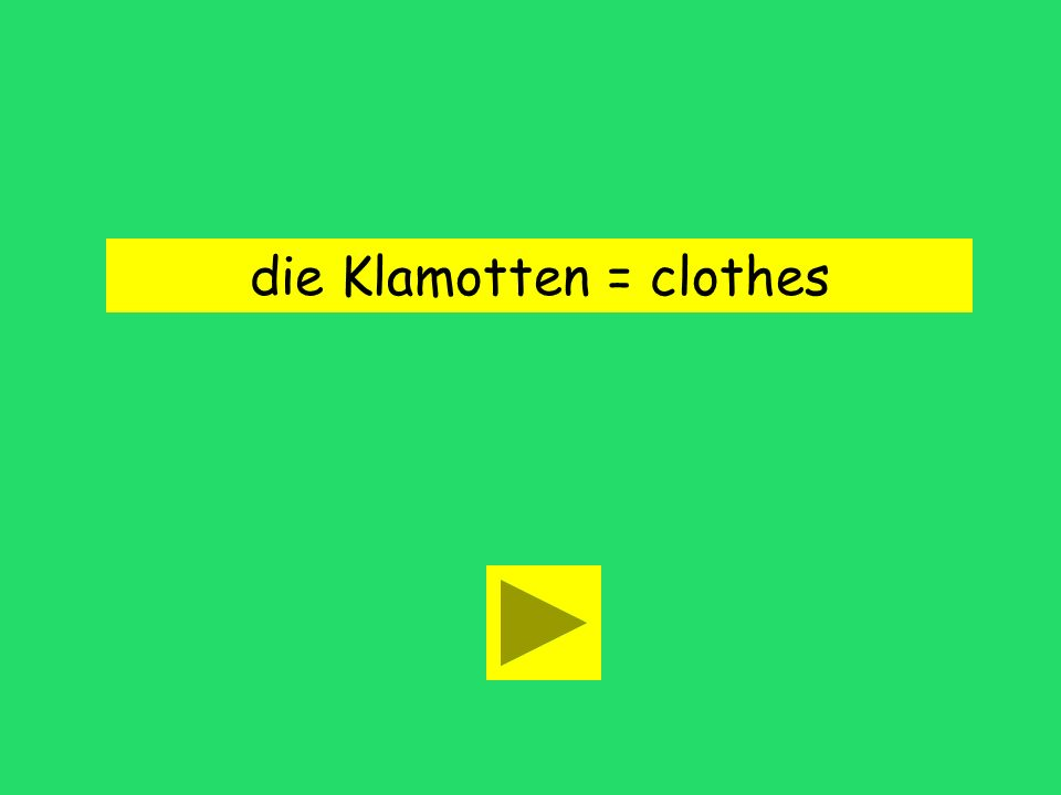 die Klamotten = clothes