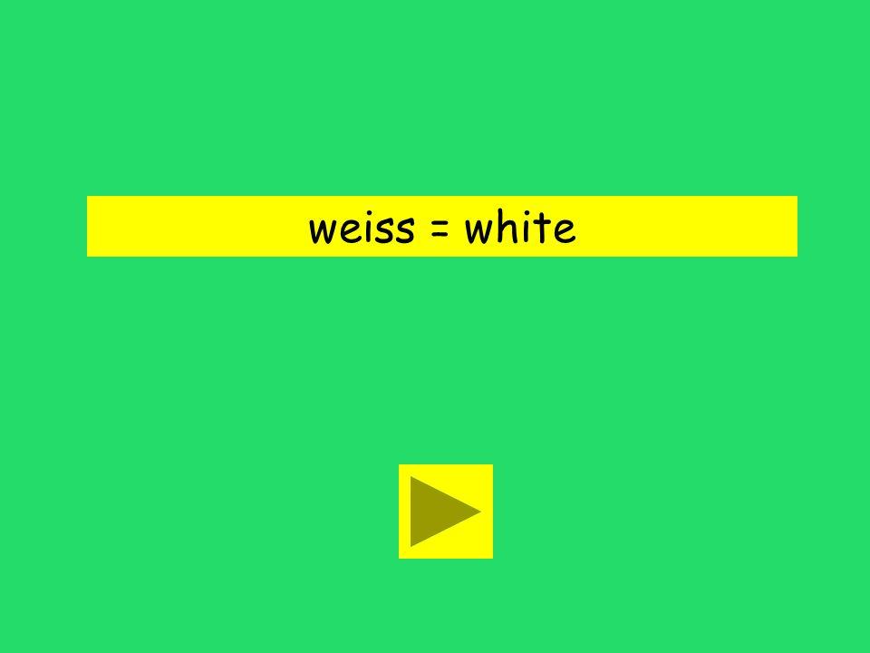 weiss = white