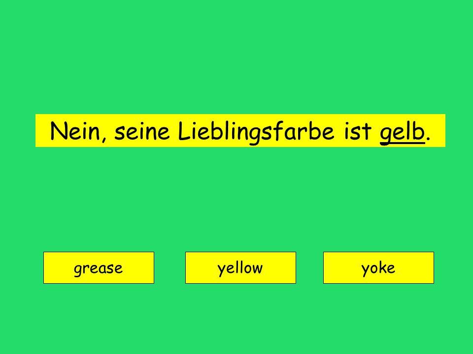 Nein, seine Lieblingsfarbe ist gelb.