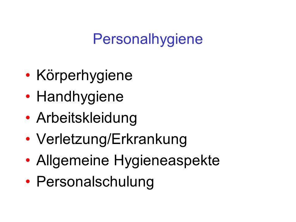Personalhygiene Körperhygiene. Handhygiene. Arbeitskleidung. Verletzung/Erkrankung. Allgemeine Hygieneaspekte.