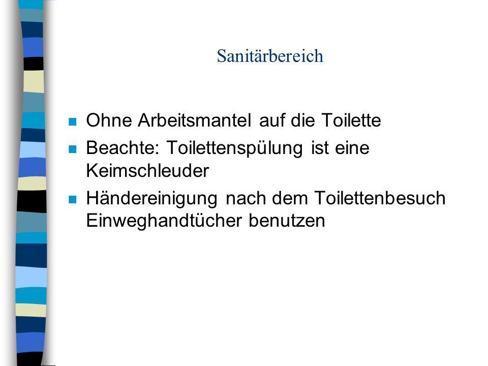 Sanitärbereich Ohne Arbeitsmantel auf die Toilette. Beachte: Toilettenspülung ist eine Keimschleuder.