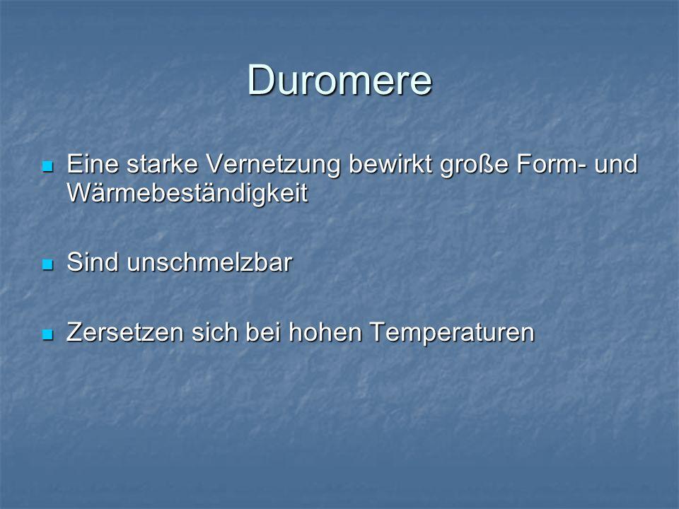 Duromere Eine starke Vernetzung bewirkt große Form- und Wärmebeständigkeit.