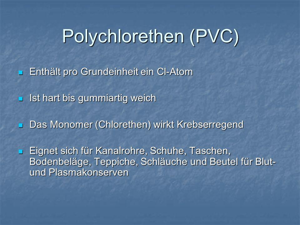 Polychlorethen (PVC) Enthält pro Grundeinheit ein Cl-Atom