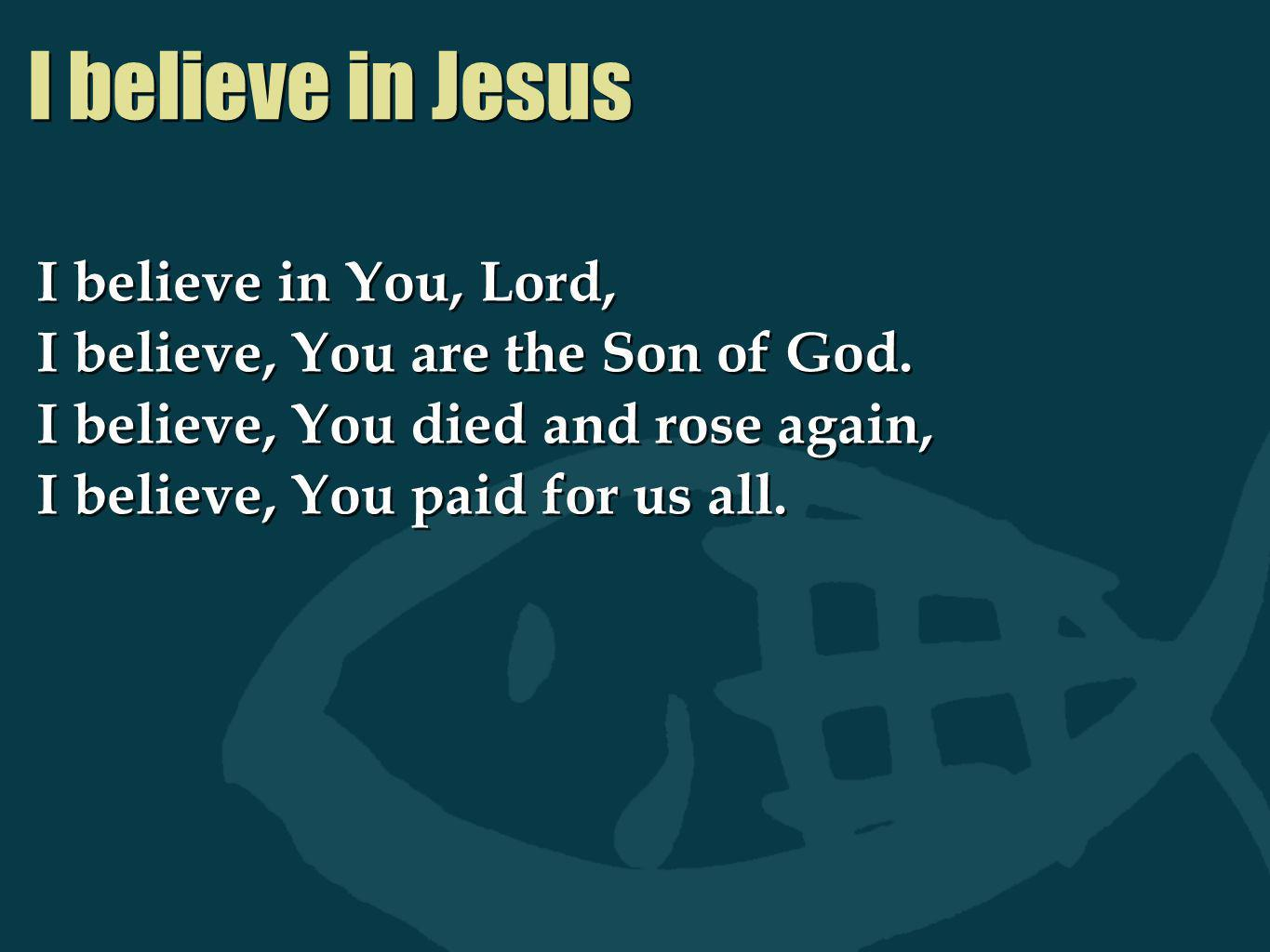 I believe in Jesus I believe in You, Lord,
