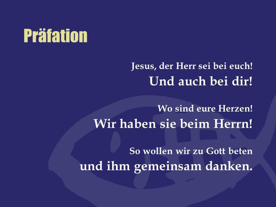 Präfation Und auch bei dir! Wir haben sie beim Herrn!