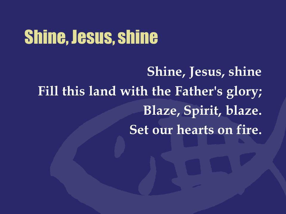 Shine, Jesus, shine Shine, Jesus, shine