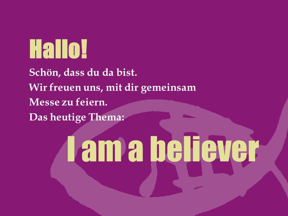 I am a believer Hallo! Schön, dass du da bist.