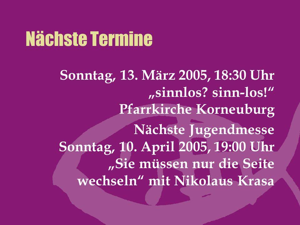 """Nächste Termine Sonntag, 13. März 2005, 18:30 Uhr """"sinnlos sinn-los! Pfarrkirche Korneuburg."""