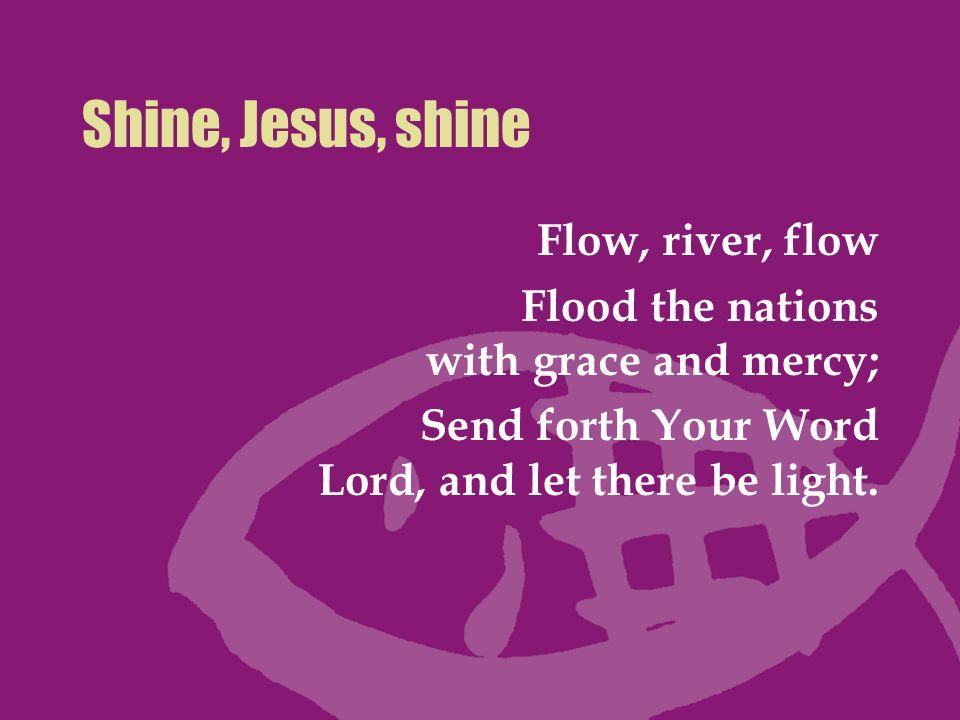 Shine, Jesus, shine Flow, river, flow