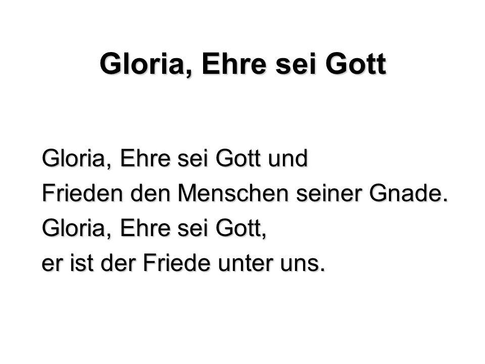 Gloria, Ehre sei Gott Gloria, Ehre sei Gott und
