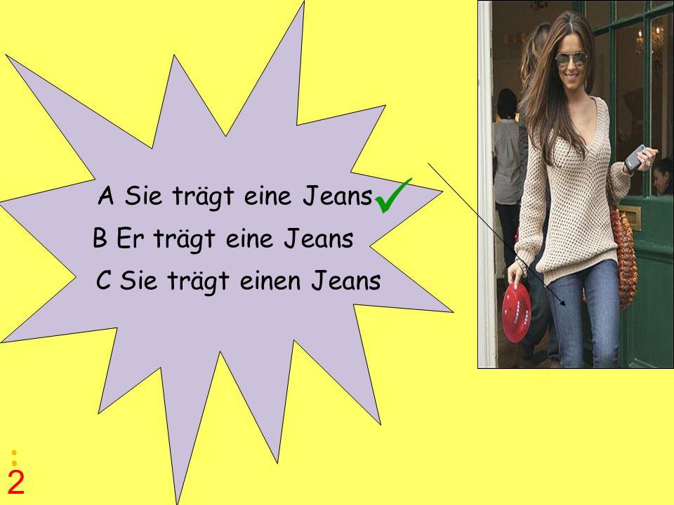  : 2 A Sie trägt eine Jeans B Er trägt eine Jeans