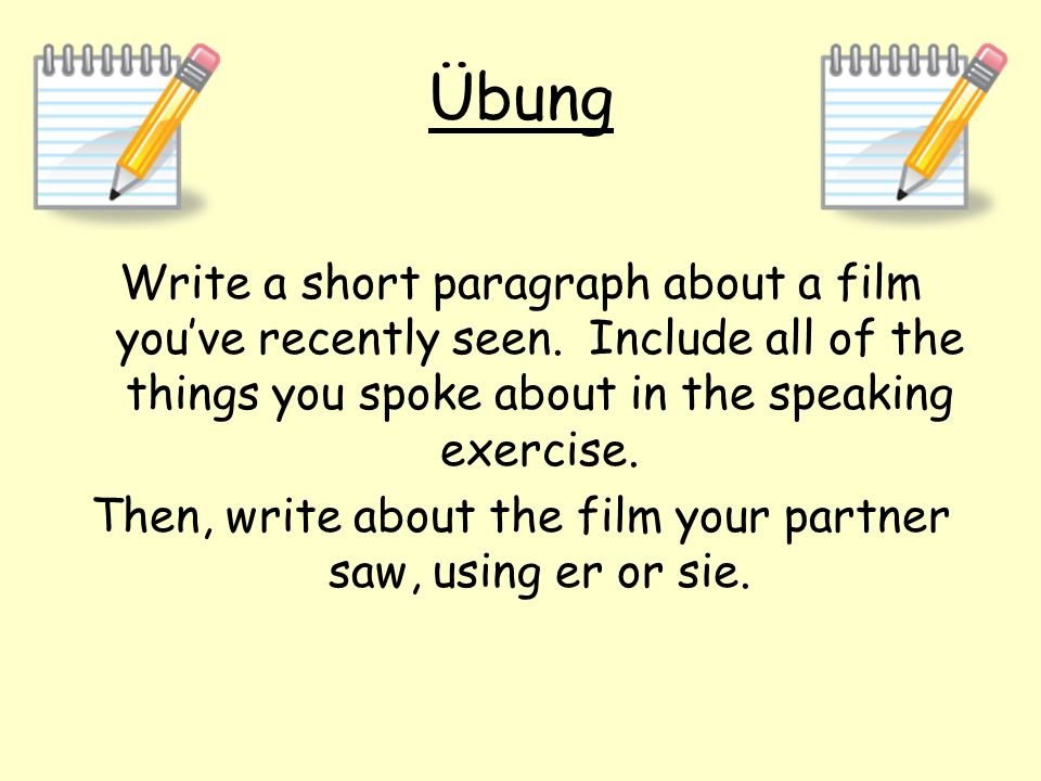 Then, write about the film your partner saw, using er or sie.