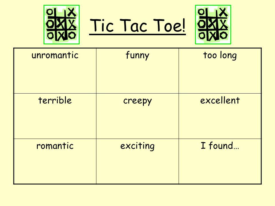 Tic Tac Toe! unromantic funny too long terrible creepy excellent
