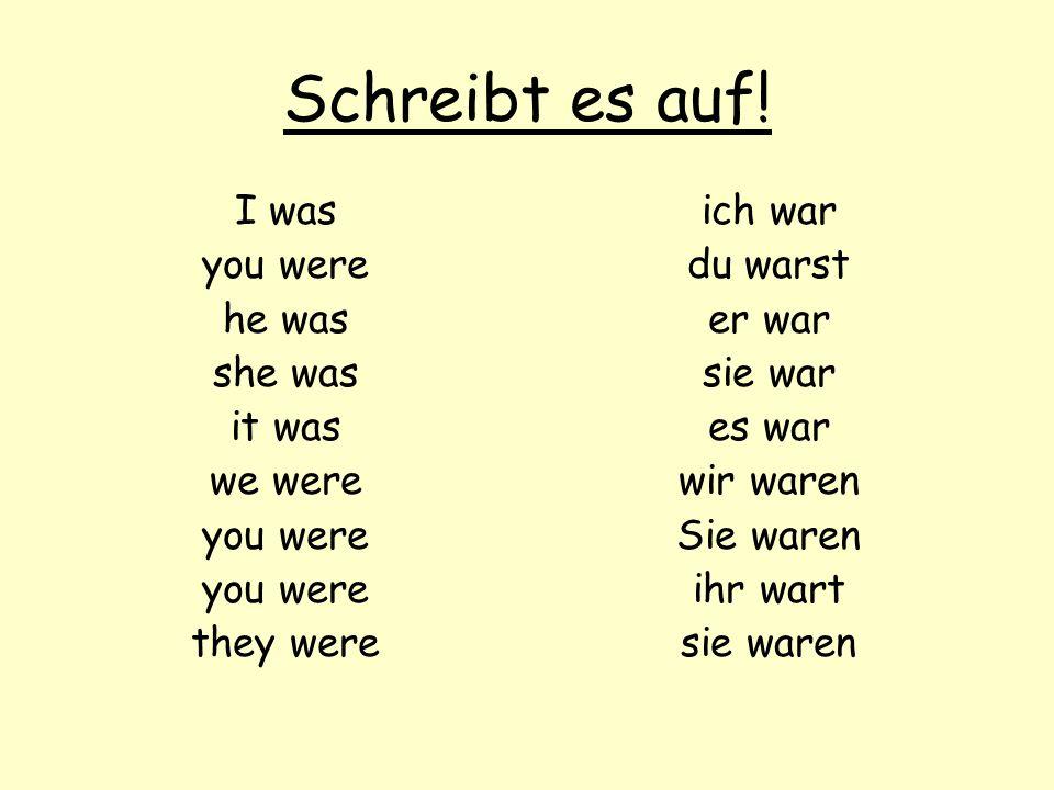 Schreibt es auf! I was you were he was she was it was we were