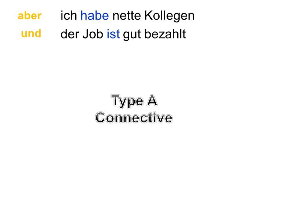 Type A Connective ich habe nette Kollegen der Job ist gut bezahlt aber