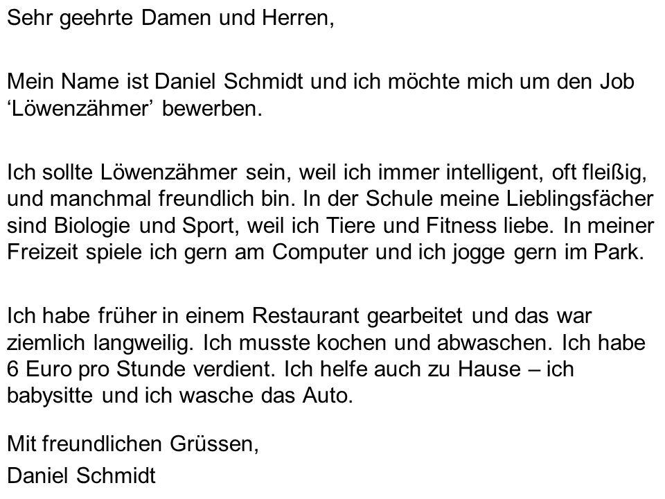 Sehr geehrte Damen und Herren, Mein Name ist Daniel Schmidt und ich möchte mich um den Job 'Löwenzähmer' bewerben.