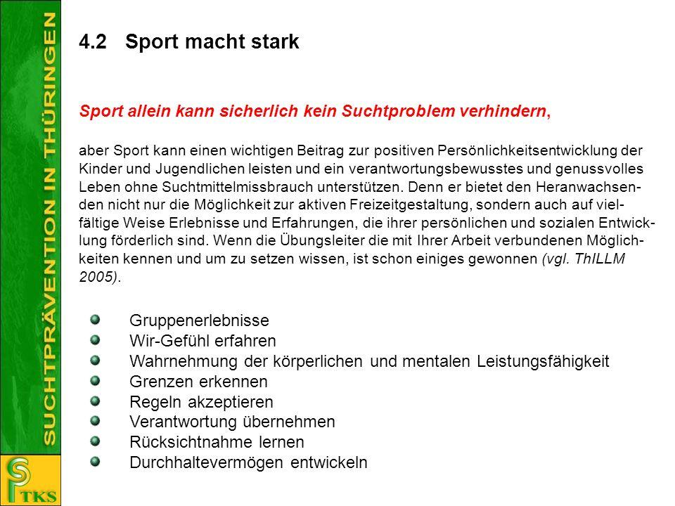 4.2 Sport macht stark Sport allein kann sicherlich kein Suchtproblem verhindern,