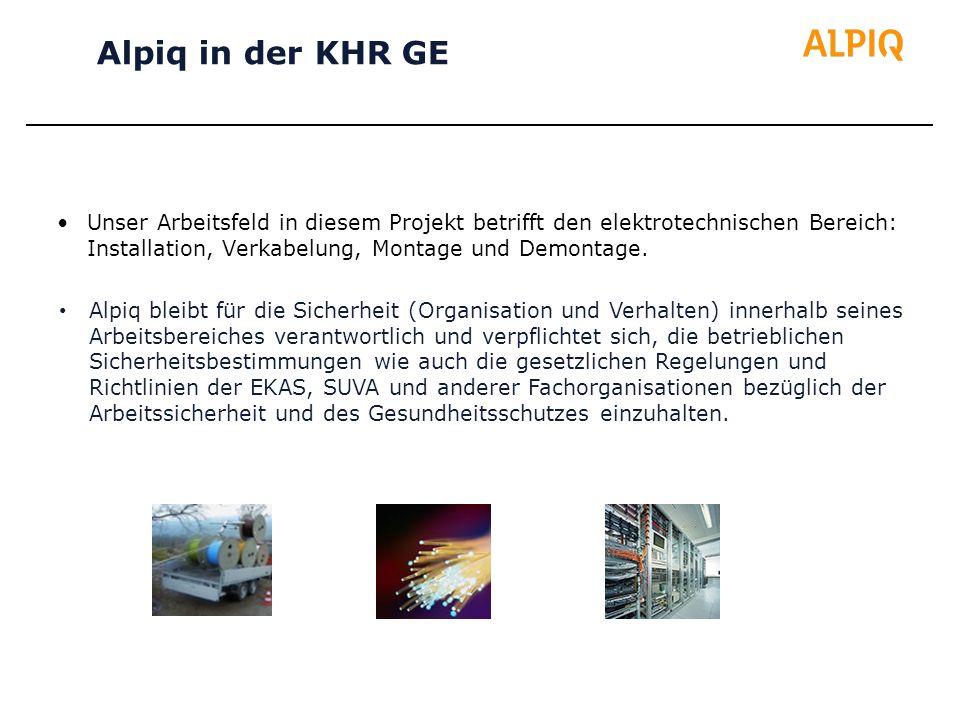 Alpiq in der KHR GE Unser Arbeitsfeld in diesem Projekt betrifft den elektrotechnischen Bereich: Installation, Verkabelung, Montage und Demontage.