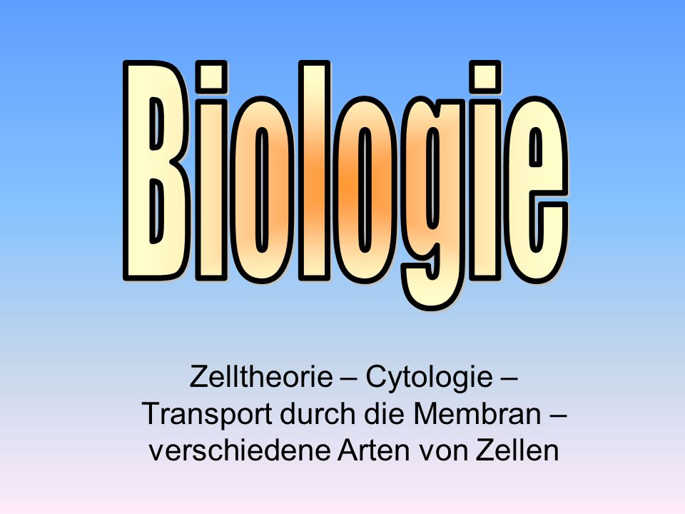 Biologie Zelltheorie – Cytologie – Transport durch die Membran – verschiedene Arten von Zellen