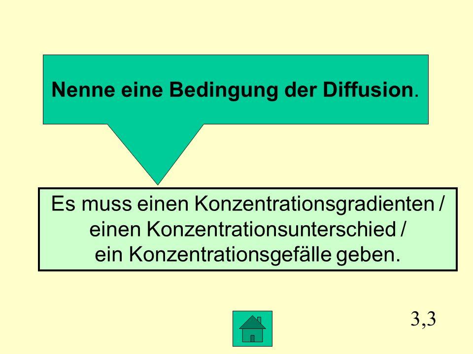 Nenne eine Bedingung der Diffusion.