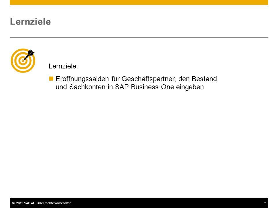 Lernziele Lernziele: Eröffnungssalden für Geschäftspartner, den Bestand und Sachkonten in SAP Business One eingeben.