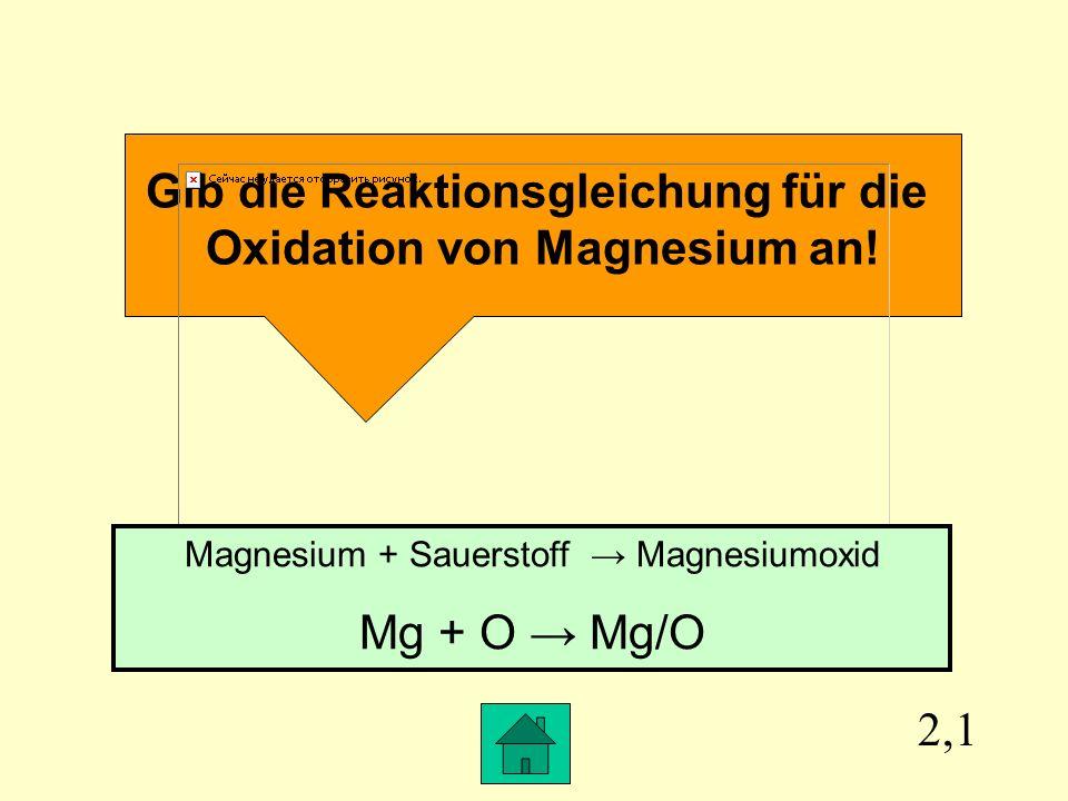 Gib die Reaktionsgleichung für die Oxidation von Magnesium an!