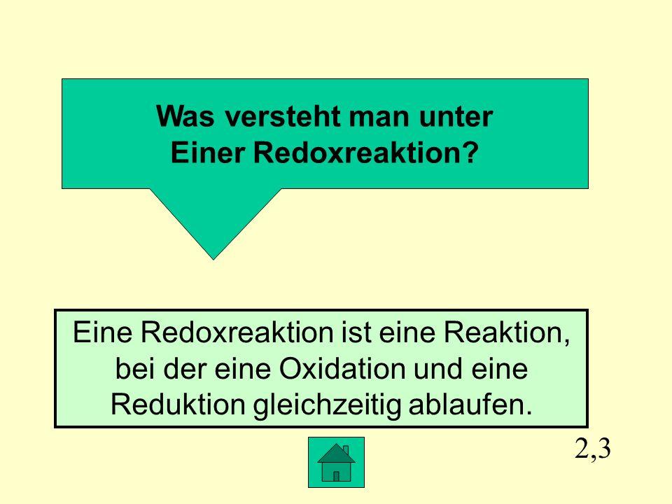 Was versteht man unter Einer Redoxreaktion Eine Redoxreaktion ist eine Reaktion, bei der eine Oxidation und eine Reduktion gleichzeitig ablaufen.