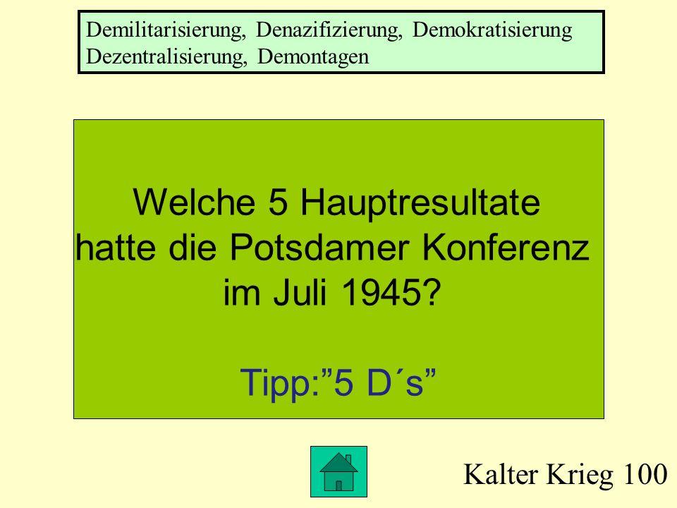 Welche 5 Hauptresultate hatte die Potsdamer Konferenz im Juli 1945