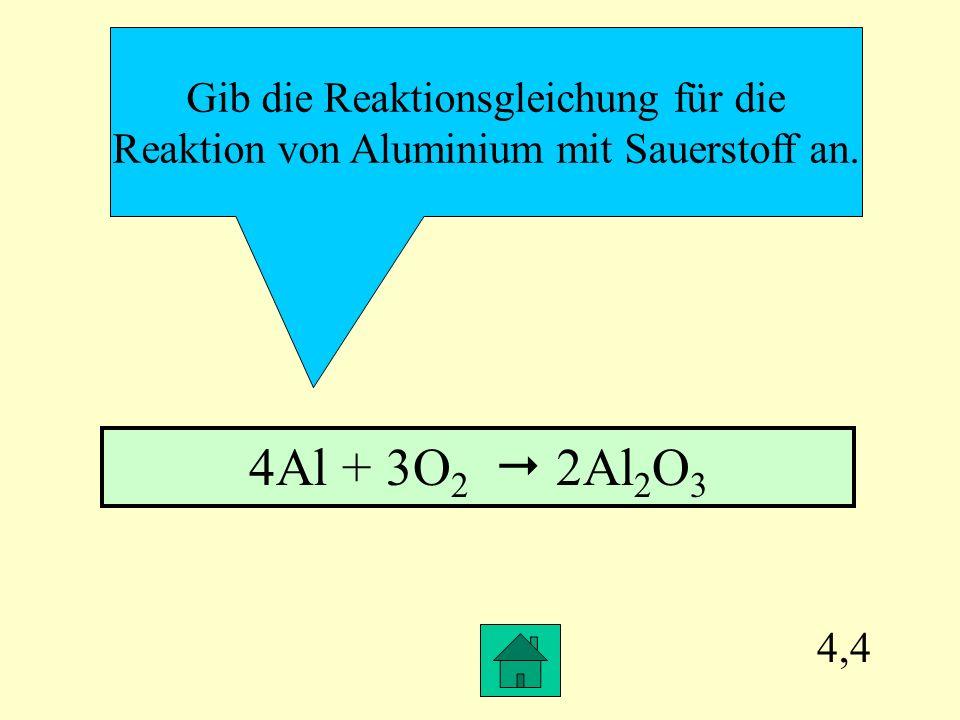 4Al + 3O2  2Al2O3 Gib die Reaktionsgleichung für die