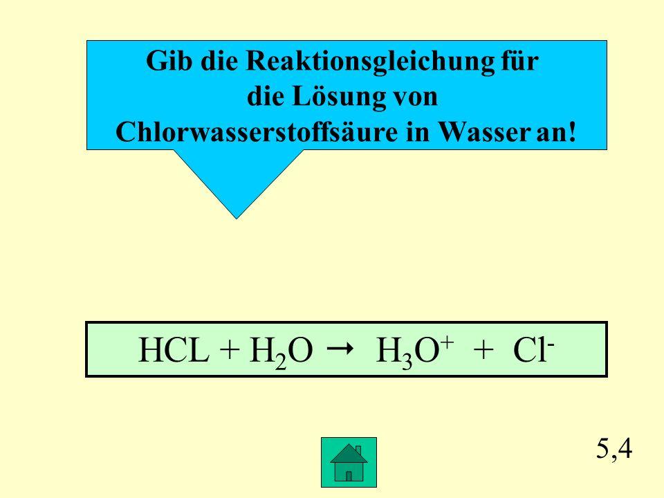 Gib die Reaktionsgleichung für Chlorwasserstoffsäure in Wasser an!