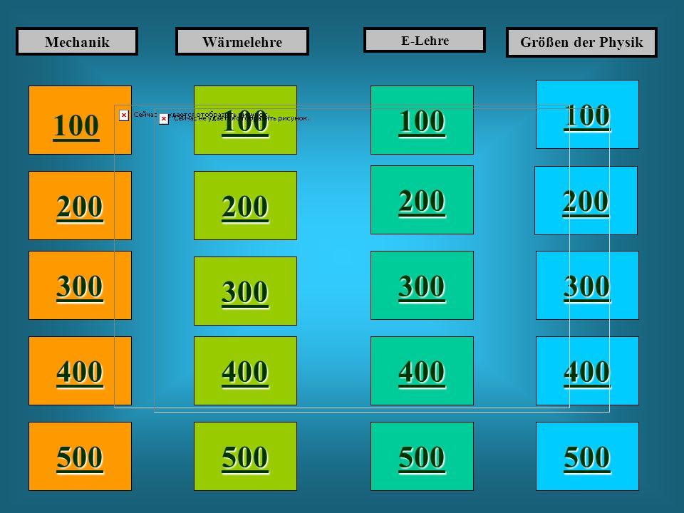 Mechanik Wärmelehre. E-Lehre. Größen der Physik. 100. 100. 100. 100. 200. 200. 200. 200. 300.